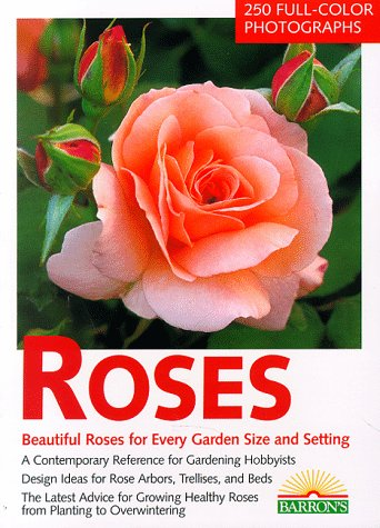 Roses: The Most Beautiful Roses for Large and Small Gardens : Design Ideas for Rose Arbors, Trellises, and Beds : Rose Know-How, Planting, Culture, (Nature (Rose Garden Design)