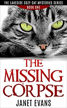 The Missing Corpse: ( The Lakeside Cozy Cat Mysteries Series - Book One) by [Evans, Janet]