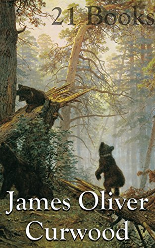 James Oliver Curwood: 21 Books