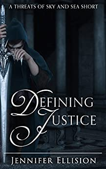Defining Justice (Elemental Shorts: Threats of Sky and Sea Book 2) by [Ellision, Jennifer]