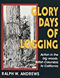 Glory Days of Logging, Ralph W. Andrews, 0887405932