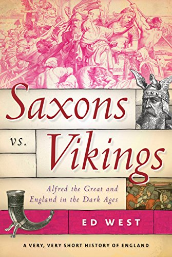 Saxons vs. Vikings: Alfred the Great and England in the Dark Ages cover