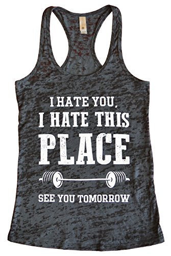 Cotton Preshrunk Tees Black Ink (I hate You I Hate This Place See You Tomorrow Women's Fitness Gym Burnout Tank Top (Large, Black / With White Ink))