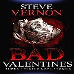 Bad Valentines: Three Twisted Love Stories | Steve Vernon