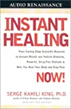 Instant Healing Now!: From Cutting-Edge Scientific Research to Ancient Rituals and Holistic Medicine, Powerful, Drug-Free Methods to Help You Heal Your Body and Stop Pain