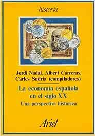 LA ECONOMIA ESPAÑOLA EN EL SIGLO XX. Una perspectiva histórica: Amazon.es: NADAL, Jordi - Albert Carreras y Carles Sudrià (comps.): Libros