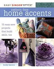 Easy Singer Style Pattern-Free Home Accents: 15 Easy-Sew Projects that Build Skills, Too