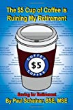The $5 Cup of Coffee Is Ruining My Retirement, Paul Bse Mse Scheiner, 1436348854