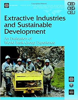 Extractive Industries and Sustainable Development: An Evaluation of the World Bank Group's Experience (Independent Evaluation Group Studies)