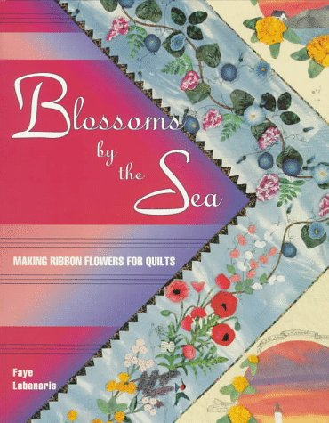Blossom Flower Shops - Blossoms by the Sea: Making Ribbon Flowers for Quilts