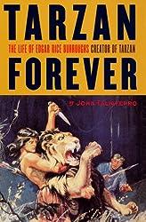 Tarzan Forever: The Life of Edgar Rice Burroughs, Creator of Tarzan