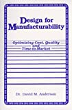 Design for Manufacturability : Optimizing Cost, Quality and Time-to-Market, Anderson, David M., 1878072110