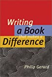 Writing a Book That Makes a Difference, Philip Gerard, 1884910564