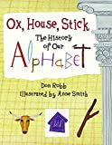img - for Ox, House, Stick: The History of Our Alphabet book / textbook / text book