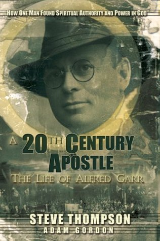 A Twentieth Century Apostle: The Life of Alfred Garr