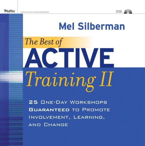 The Best of Active Training II: 25 One-Day Workshops Guaranteed to Promote Involvement, Learning, and Change (w/CD)