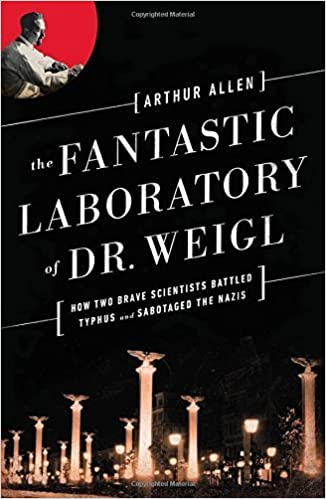 image for The Fantastic Laboratory of Dr. Weigl: How Two Brave Scientists Battled Typhus and Sabotaged the Nazis by Arthur Allen (2014-07-21)
