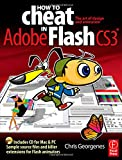 How to Cheat in Flash CS3: The art of design and animation in Adobe Flash CS3
