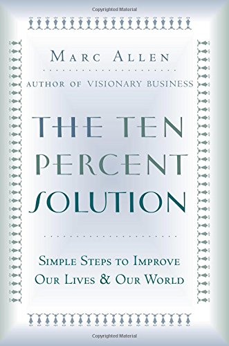 Download The Ten Percent Solution: Simple Steps to Improve Our Lives and Our World pdf