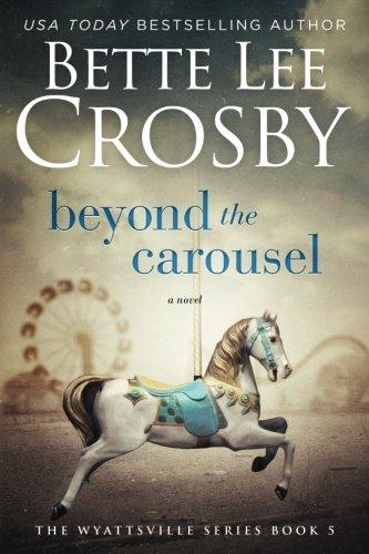 Download Beyond the Carousel: Family Saga (A Wyattsville Novel Book 5) (Series name Family Saga) (Volume 5) pdf