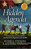 The Hidden Agenda: An Extraordinary True Story Behind Colombia's Peace Negotiations with the FARC (Rescue the Captors Book 3)