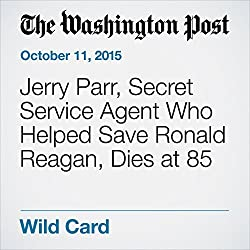 Jerry Parr, Secret Service Agent Who Helped Save Ronald Reagan, Dies at 85
