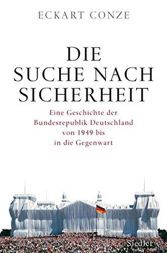 Die Suche nach Sicherheit: Eine Geschichte der Bundesrepublik Deutschland von 1949 bis in die Gegenwart