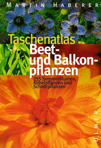 Taschenatlas Beet- und Balkonpflanzen: 222 Sommerblumen, Schnitt- und Kübelpflanzen