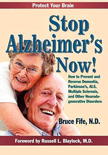Stop Alzheimer's Now!: How to Prevent and Reverse Dementia, Parkinson's, ALS, Multiple Sclerosis, and Other Neurodegenerative Disorders