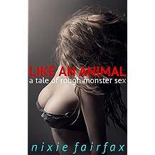 Like an Animal: A Tale of Rough Monster Sex (The Weird Sex Chronicles Book 1)