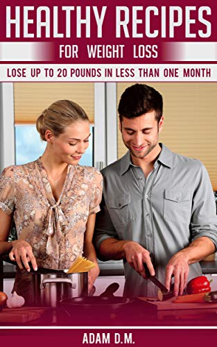 Healthy Recipes for weight loss: Weight loss, Lose weight and get Healthy, Diet Plan, Letting go of Bad Habits, Secret of weight, diet recipes, lose up to 20 Pound in less than one month (Lose 20lbs In One Month Diet Plan)