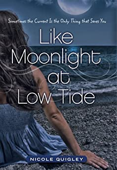 Like Moonlight at Low Tide: Sometimes the Current Is the Only Thing that Saves You by [Quigley, Nicole]