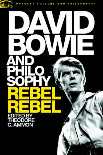 David Bowie And Philosophy: Rebel, Rebel (Popular Culture And ...