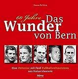 60 Jahre das Wunder von Bern. Eine Zeitreise mit fünf Fußballweltmeistern aus Kaiserslautern
