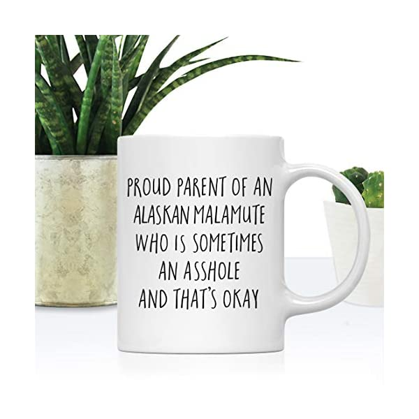 Andaz Press Funny Dog 11oz. Coffee Mug Gag Gift, Proud Parent of an Alaskan Malamute Who is Sometimes an Asshole and That's Okay, 1-Pack, Mom Dad Dog Lover's Christmas Birthday Ideas, with Gift Box 2