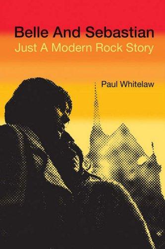 Belle And Sebastian: Just a Modern Rock Story Paul Whitelaw
