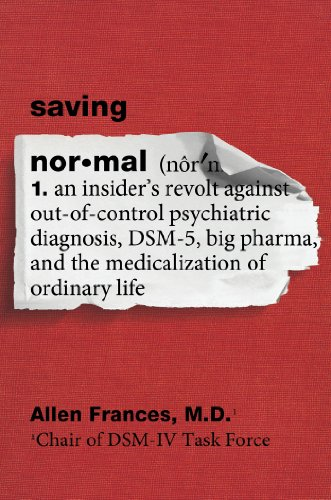 Saving Normal: An Insider's Revolt against Out-of-Control Psychiatric Diagnosis, DSM-5, Big Pharma, and the Medicalization of Ordinary Life by [Frances, Allen]