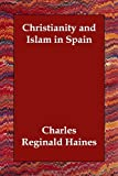 Christianity and Islam in Spain, Charles Regina Haines, 1406810851