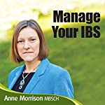 Manage Your IBS: Feel More in Control of Your IBS Instead of Your IBS Controlling You | Anne Morrison MBSCH