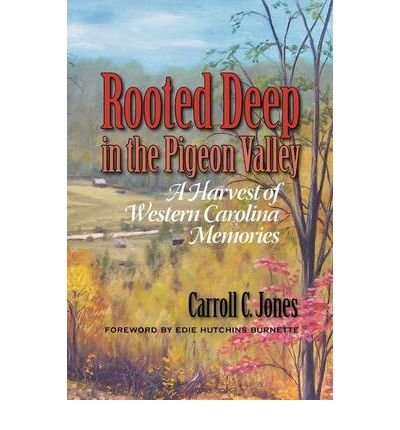 { [ ROOTED DEEP IN THE PIGEON VALLEY: A HARVEST OF WESTERN CAROLINA MEMORIES ] } Jones, Carroll C ( AUTHOR ) Aug-06-2009 Hardcover pdf epub