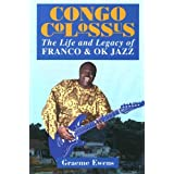 Congo Colossus: Life and Legacy of Franco and OK Jazz by Graeme Ewens (12-Oct-1994) Paperback