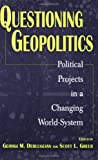Questioning Geopolitics, Georgi M. Derluguian and Scott L. Greer, 0275966569