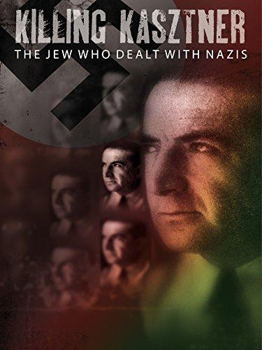 Killing Kasztner: The Jew Who Dealt With Nazis
