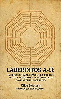Laberintos A-Ω: Introducción Al Cómo, Qué Y Por Qué De Los Laberintos Y El Recorrido O Camino De Un Laberinto (Spanish Edition) por [JOHNSON, CLIVE]