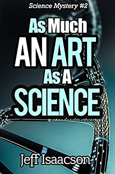 As Much an Art as a Science: Science Mystery #2 (Science Mystery Series) by [Isaacson, Jeff]