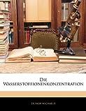 Die Wasserstoffionenkonzentration (German Edition), Leonor Michaelis, 1144934753