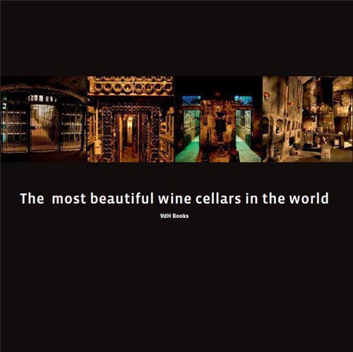 The Most Beautiful Wine Cellars in the World by Astrid Fobelets, Jurgen Lijcops