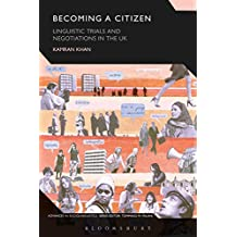 Becoming a Citizen: Linguistic Trials and Negotiations in the UK (Advances in Sociolinguistics)