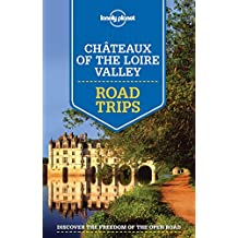 Lonely Planet Chateaux of the Loire Valley Road Trips 1st Ed.: 1st Edition
