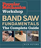 Popular Mechanics Workshop: Band Saw Fundamentals: The Complete Guide